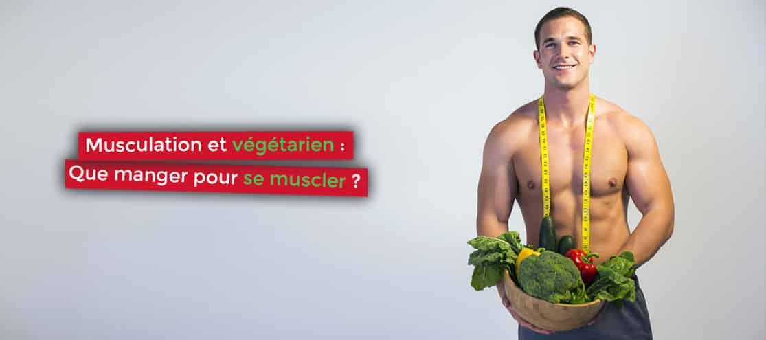 musculation et végétarien que manger pour se muscler