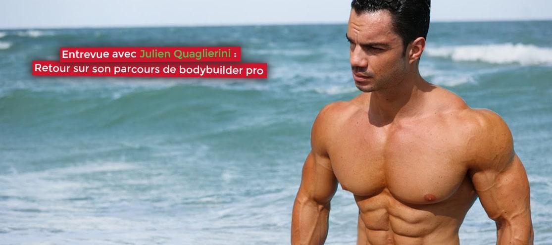 Entrevue avec Julien Quaglierini : Retour sur son parcours de bodybuilder