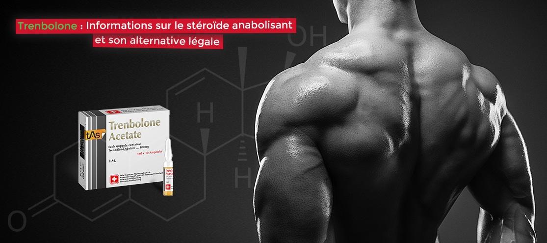 Trenbolone : Informations sur le stéroïde anabolisant et son alternative légale