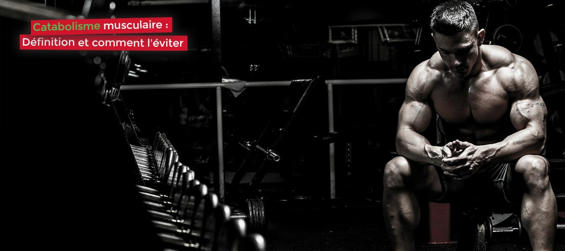 Catabolisme musculaire : définition et comment l'éviter