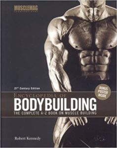 Encyclopedia of Bodybuilding : The Complete A-Z Book on Muscle Building : 21st Century Edition