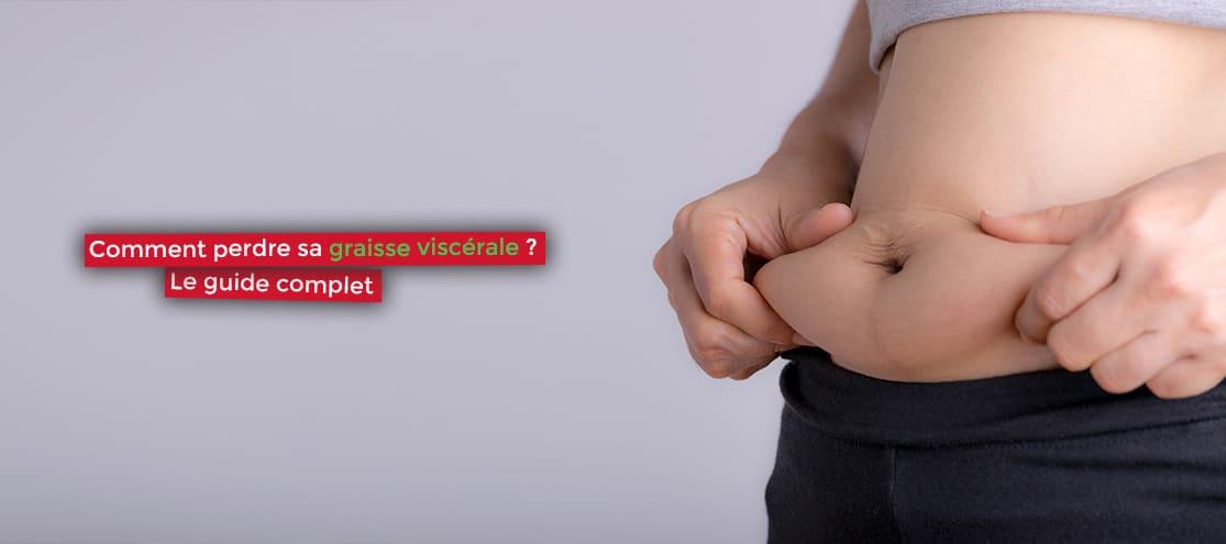 Comment perdre sa graisse viscérale ? Le guide complet